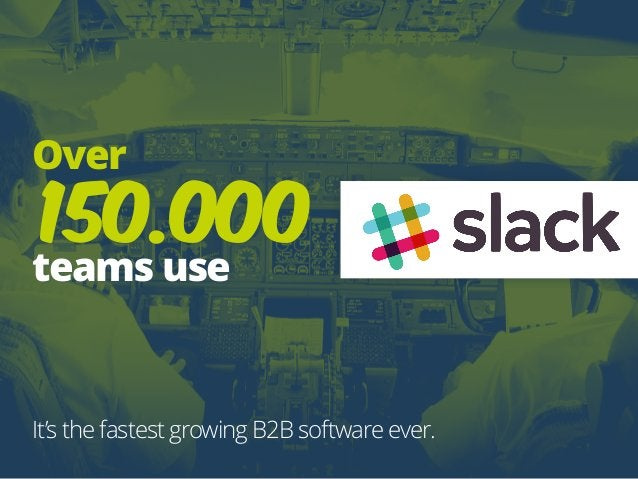 Over 150.000 teams use It's the fastest growing B2B software ever.