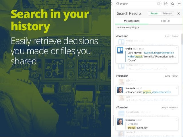 Search in your history Easily retrieve decisions you made or files you shared