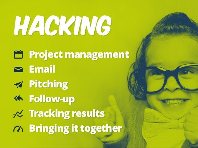 HACKING Project management Email Pitching Follow-up Tracking results Bringing it together