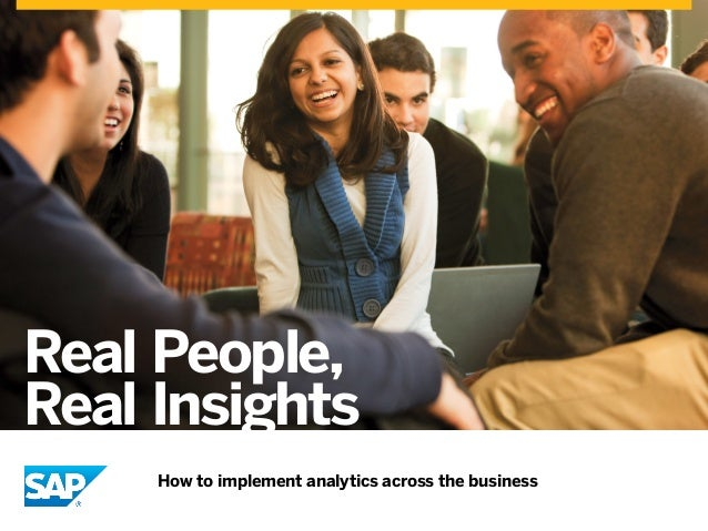 Real People, Real Insights How to implement analytics across the business