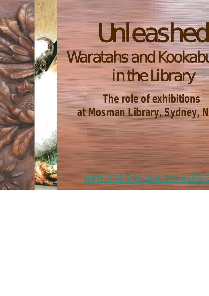 UnleashedWaratahs and Kookaburras      in the Library      The role of exhibitions at Mosman Library, Sydney, NSW.  www.mo...