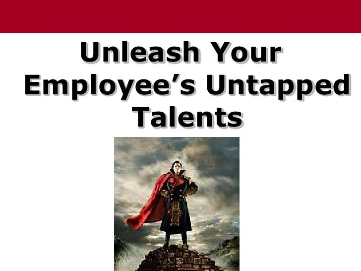 Unleash Your Employee's Untapped Talents<br />