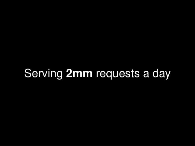 Serving 2mm requests a day