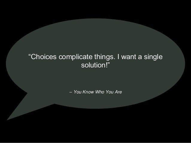 """– You Know Who You Are """"Choices complicate things. I want a single solution!"""""""