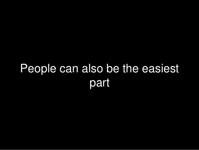 People can also be the easiest part