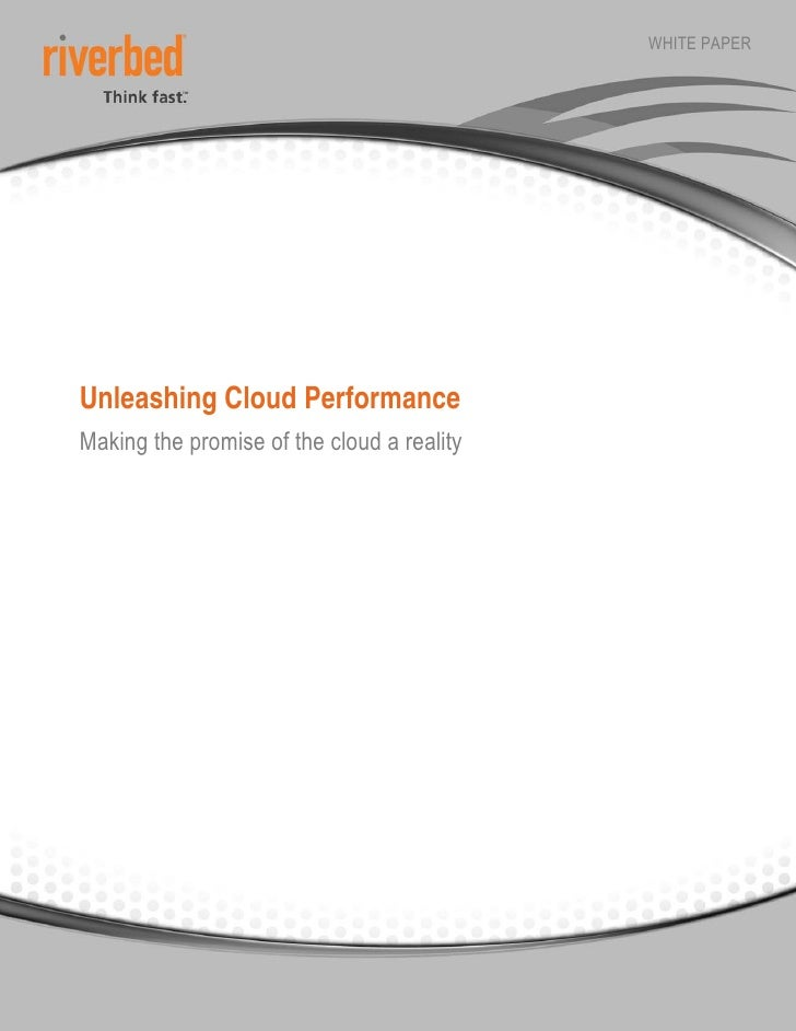 WHITE PAPERUnleashing Cloud PerformanceMaking the promise of the cloud a reality