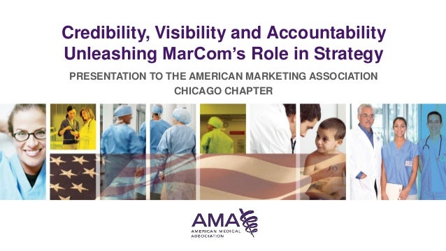 Credibility, Visibility and Accountability Unleashing MarCom's Role in Strategy PRESENTATION TO THE AMERICAN MARKETING ASS...