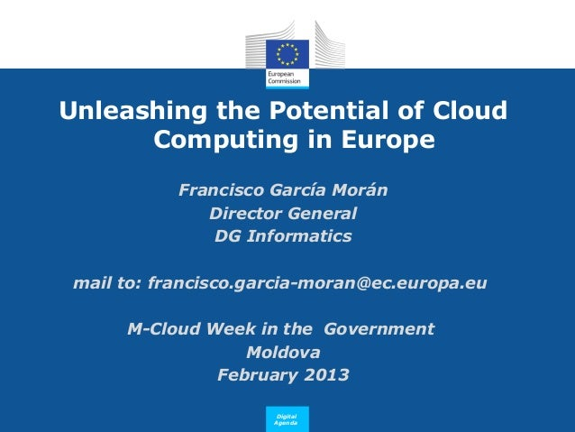 Unleashing the Potential of Cloud      Computing in Europe            Francisco García Morán               Director Genera...
