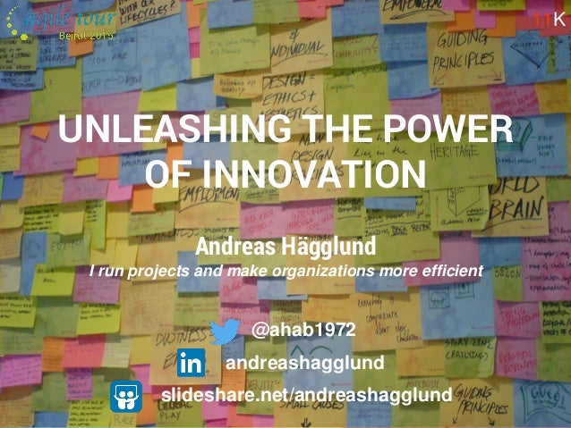 11K Andreas Hägglund I run projects and make organizations more efficient UNLEASHING THE POWER OF INNOVATION slideshare.ne...
