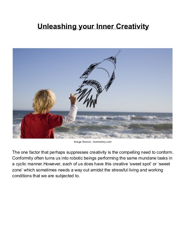 Unleashing your Inner Creativity                                Image Source : truministry.comThe one factor that perhaps ...