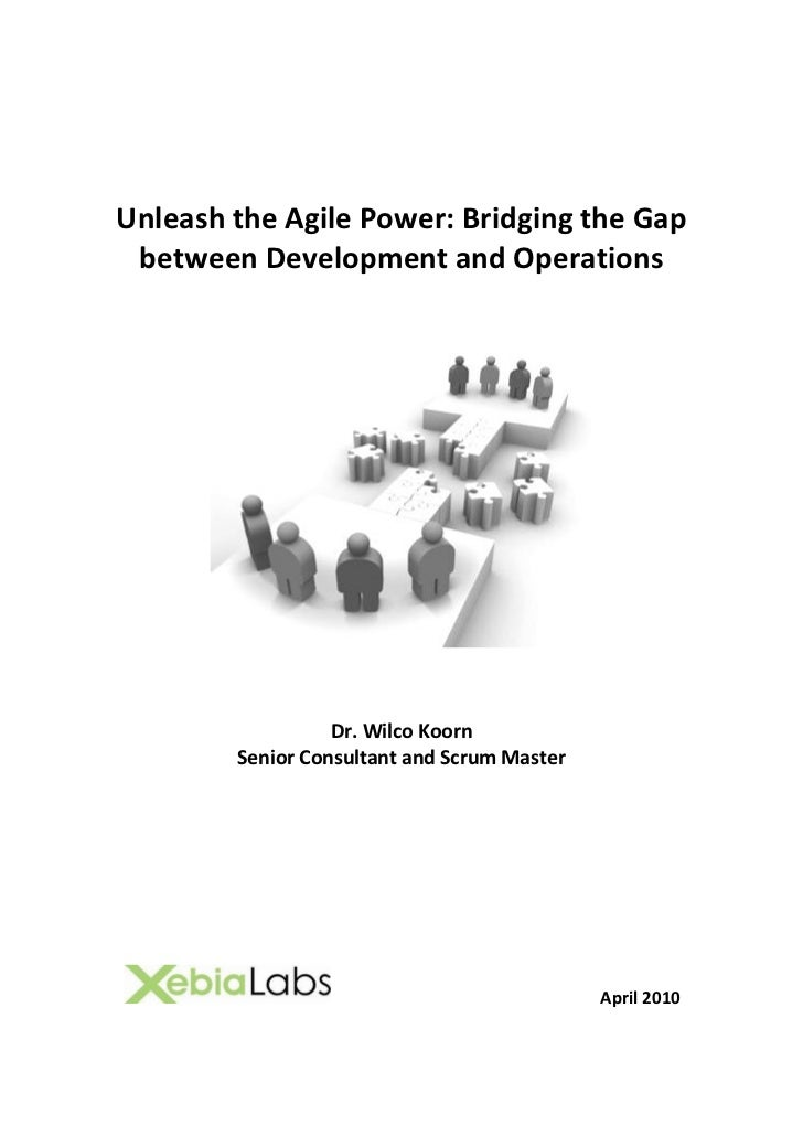Unleash the Agile Power: Bridging the Gap  between Development and Operations                       Dr. Wilco Koorn       ...