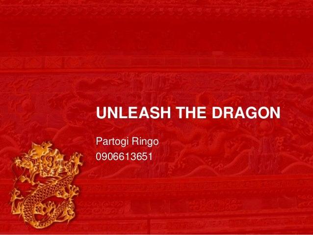 UNLEASH THE DRAGON Partogi Ringo 0906613651