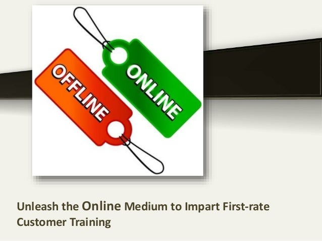 Unleash the Online Medium to Impart First-rate Customer Training