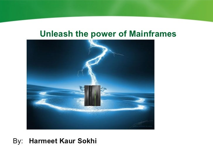Unleash the power of MainframesBy: Harmeet Kaur Sokhi
