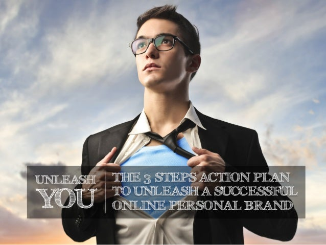 UNLEASH YOU THE 3 STEPS ACTION PLAN TO UNLEASH A SUCCESSFUL ONLINE PERSONAL BRAND