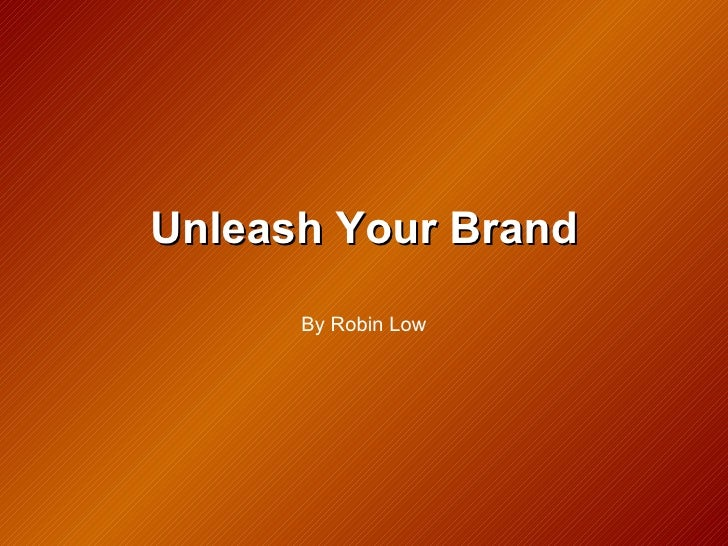 Unleash Your Brand By Robin Low
