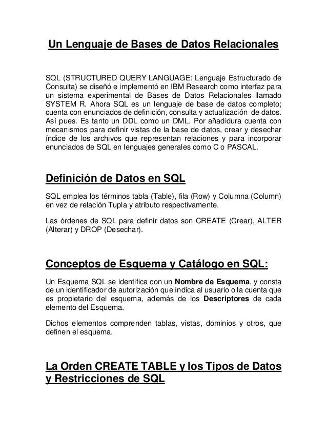 Un Lenguaje de Bases de Datos Relacionales SQL (STRUCTURED QUERY LANGUAGE: Lenguaje Estructurado de Consulta) se diseñó e ...