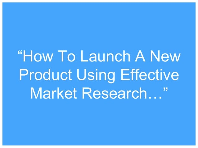 """How To Launch A New Product Using Effective Market Research…"""