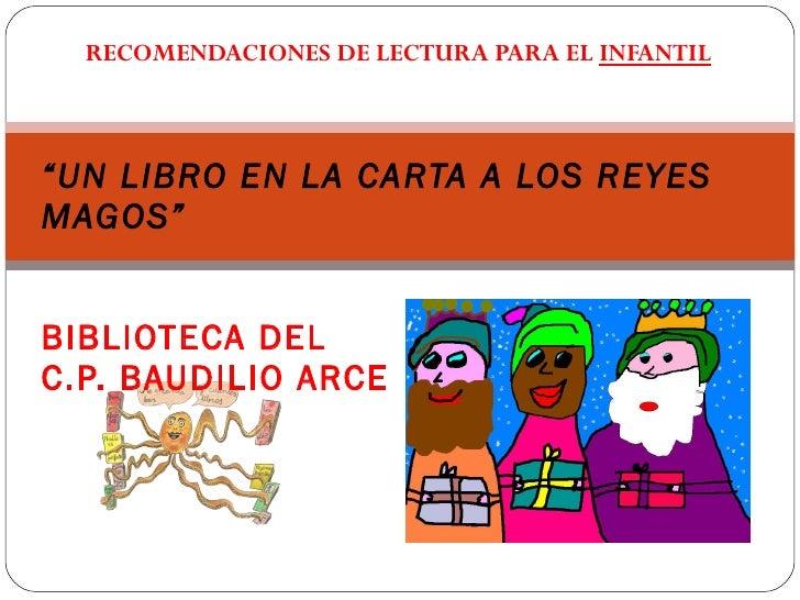 """RECOMENDACIONES DE LECTURA PARA EL  INFANTIL """" UN LIBRO EN LA CARTA A LOS REYES MAGOS"""" BIBLIOTECA DEL C.P. BAUDILIO ARCE"""