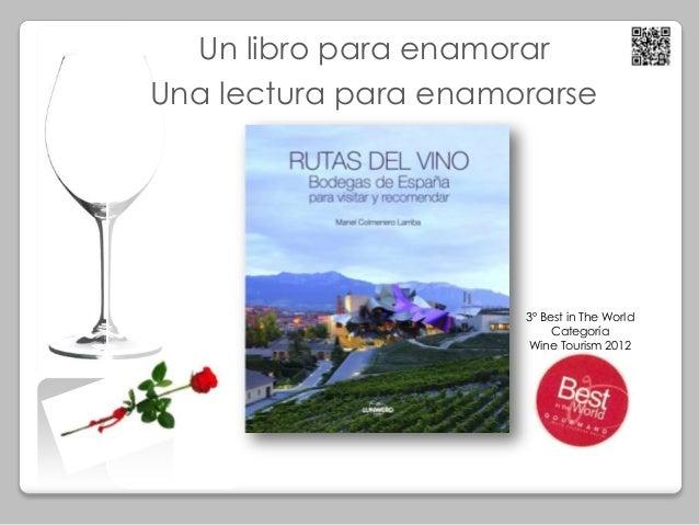 Un libro para enamorar Una lectura para enamorarse 3º Best in The World Categoría Wine Tourism 2012