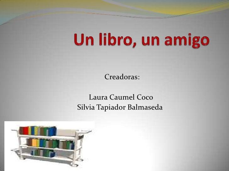Creadoras:    Laura Caumel CocoSilvia Tapiador Balmaseda