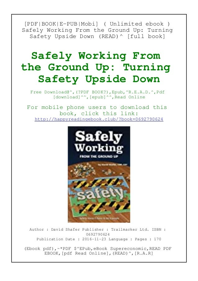[PDF|BOOK|E-PUB|Mobi] ( Unlimited ebook ) Safely Working From the Ground Up: Turning Safety Upside Down (READ)^ [full book...