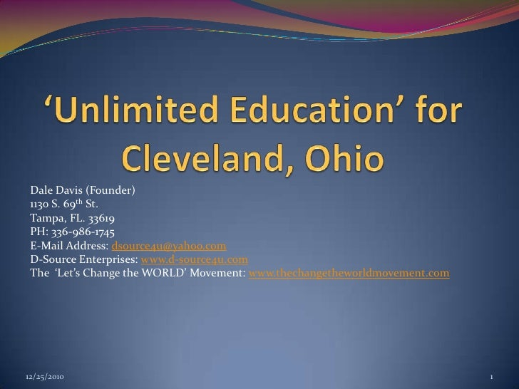 'Unlimited Education' for Cleveland, Ohio <br />Dale Davis (Founder)<br />1130 S. 69th St. <br />Tampa, FL. 33619<br />PH:...