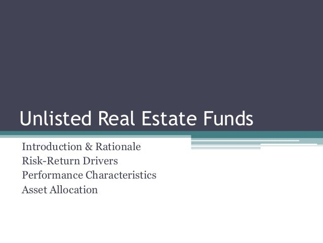 Unlisted Real Estate Funds Introduction & Rationale Risk-Return Drivers Performance Characteristics Asset Allocation