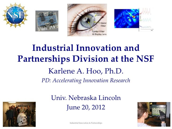 Industrial Innovation andPartnerships Division at the NSF       Karlene A. Hoo, Ph.D.     PD: Accelerating Innovation Rese...