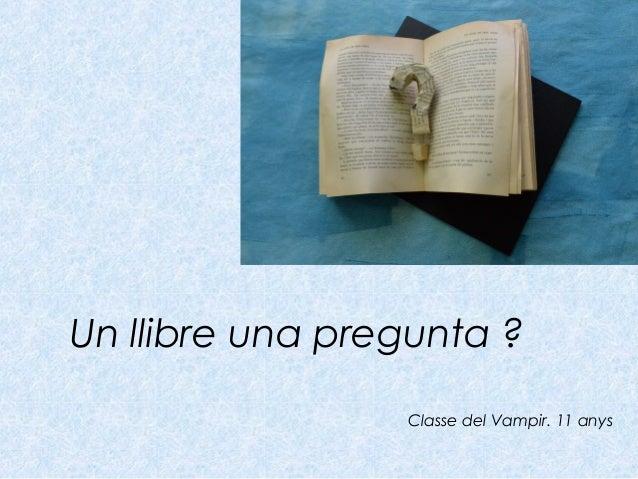 Un llibre una pregunta ? Classe del Vampir. 11 anys