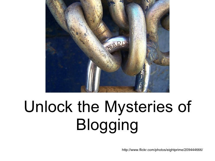 Unlock the Mysteries of Blogging http://www.flickr.com/photos/eightprime/209444666/