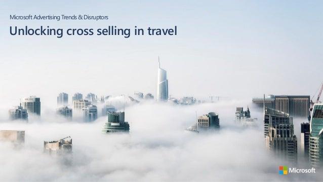 MicrosoftAdvertising Trends& Disruptors Unlocking cross selling in travel