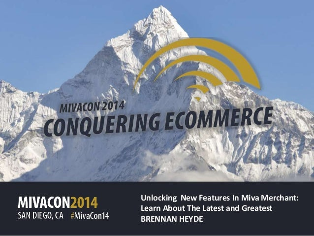 Unlocking New Features In Miva Merchant: Learn About The Latest and Greatest BRENNAN HEYDE