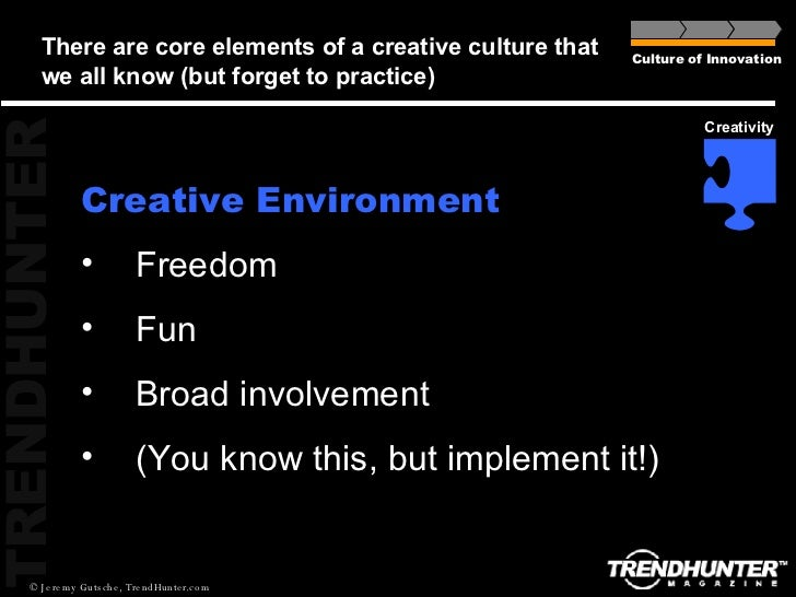 There are core elements of a creative culture that we all know (but forget to practice) <ul><li>Creative Environment </li>...