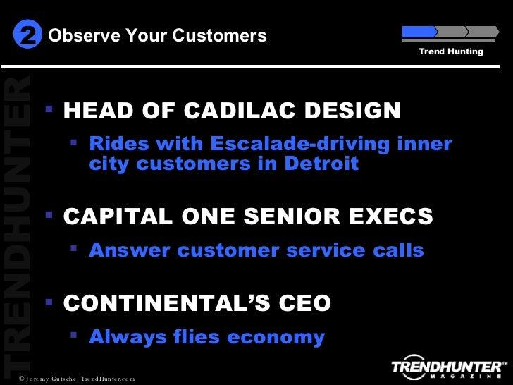 Observe Your Customers Trend Hunting <ul><li>HEAD OF CADILAC DESIGN   </li></ul><ul><ul><li>Rides with Escalade-driving in...