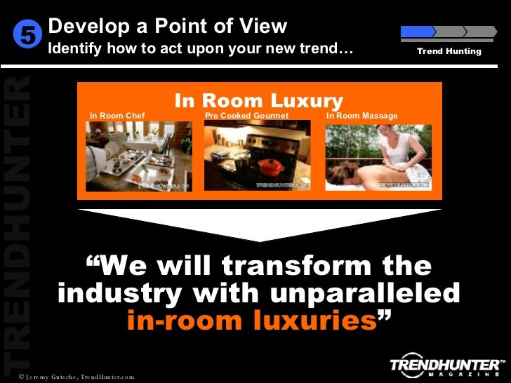 """Develop a Point of View Identify how to act upon your new trend… Trend Hunting 5 """" We will transform the industry with unp..."""