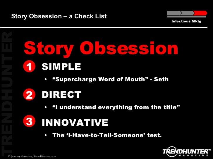 "Story Obsession – a Check List <ul><li>SIMPLE  </li></ul><ul><ul><li>"" Supercharge Word of Mouth"" - Seth </li></ul></ul><u..."