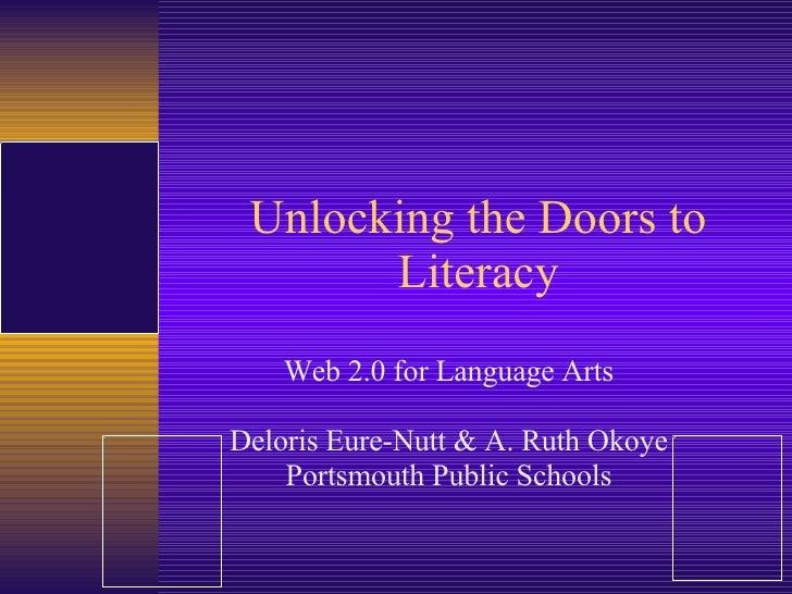 Unlocking the Doors to Literacy Web 2.0 for Language Arts Deloris Eure-Nutt & A. Ruth Okoye Portsmouth Public Schools
