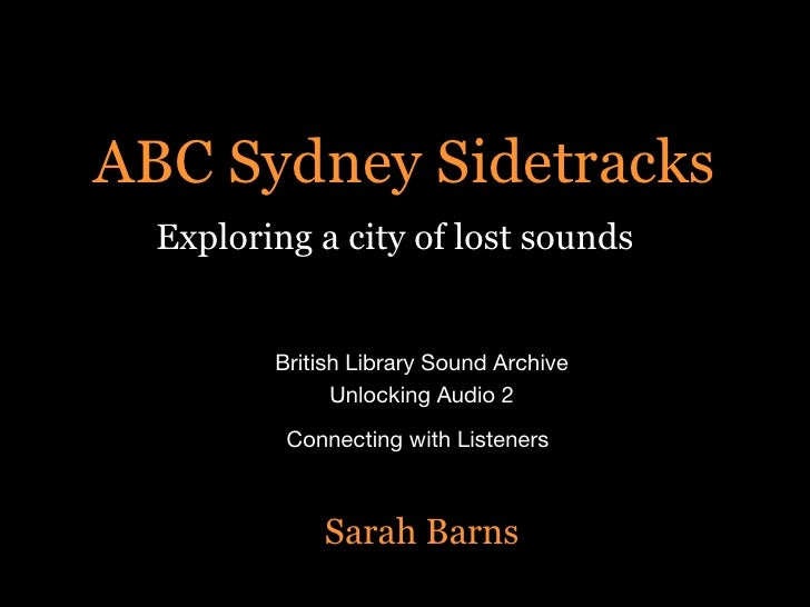 ABC Sydney Sidetracks Exploring a city of lost sounds British Library Sound Archive Unlocking Audio 2 Connecting with List...
