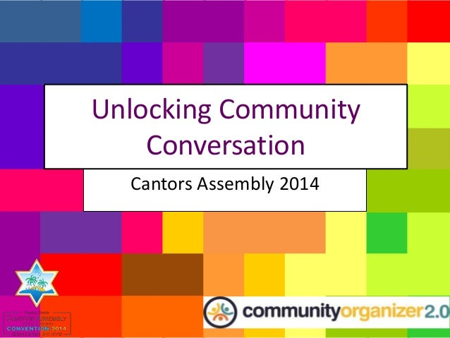 Unlocking Community Conversation Cantors Assembly 2014