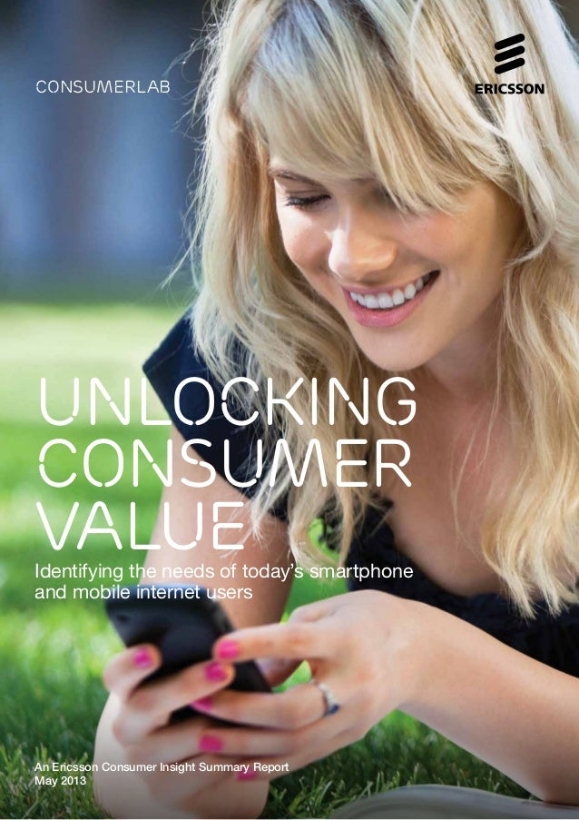 consumerlabUNLOCKINGCONSUMERVALUEIdentifying the needs of today's smartphoneand mobile internet usersAn Ericsson Consumer ...