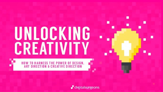 UNLOCKING CREATIVITY HOW TO HARNESS THE POWER OF DESIGN, ART DIRECTION & CREATIVE DIRECTION