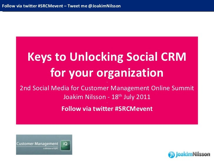 Keys to Unlocking Social CRM for your organization - 2nd Social Media for Customer Management Online Summit Joakim Nilsson...