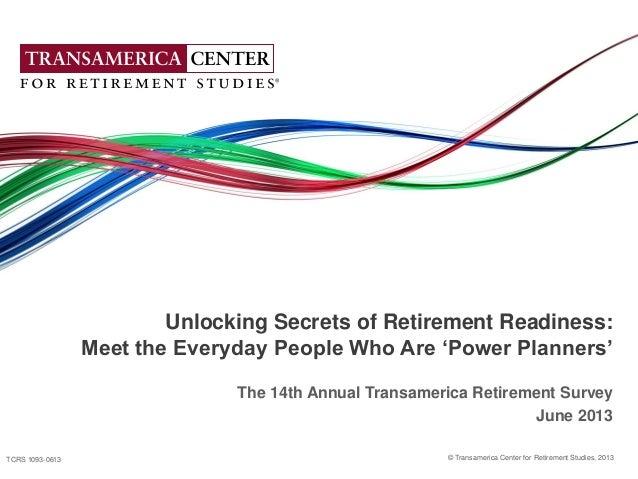 © Transamerica Center for Retirement Studies, 2013 1 © Transamerica Center for Retirement Studies, 2013 Unlocking Secrets ...