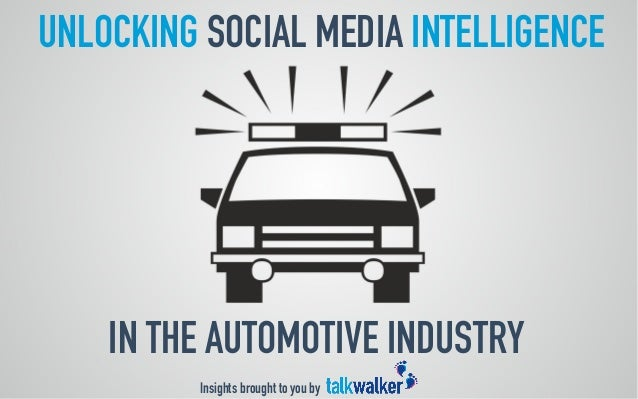 UNLOCKING SOCIAL MEDIA INTELLIGENCE  IN THE AUTOMOTIVE INDUSTRY  Insights brought to you by