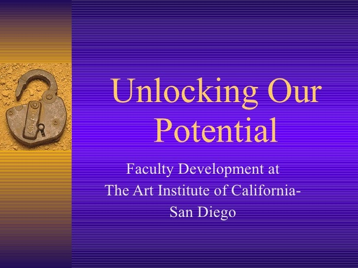 Unlocking Our Potential Faculty Development at The Art Institute of California- San Diego