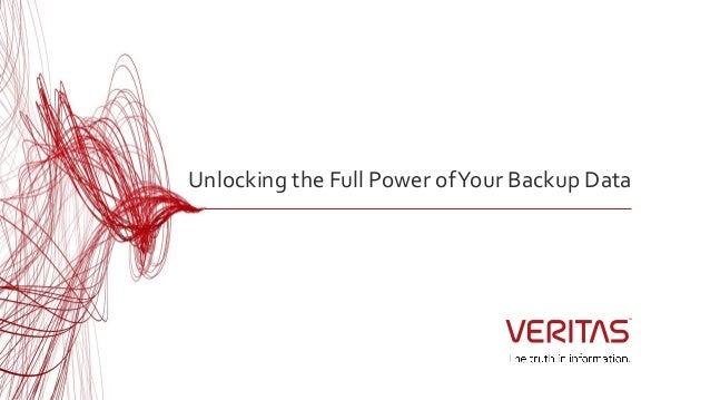 Unlocking the Full Power ofYour Backup Data