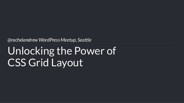 @rachelandrew WordPress Meetup, Seattle Unlocking the Power of 
