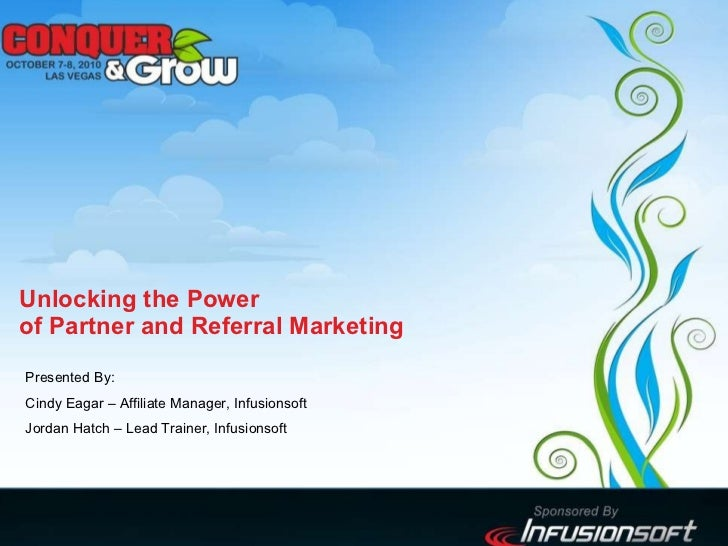 Unlocking the Power  of Partner and Referral Marketing Presented By:  Cindy Eagar – Affiliate Manager, Infusionsoft Jordan...