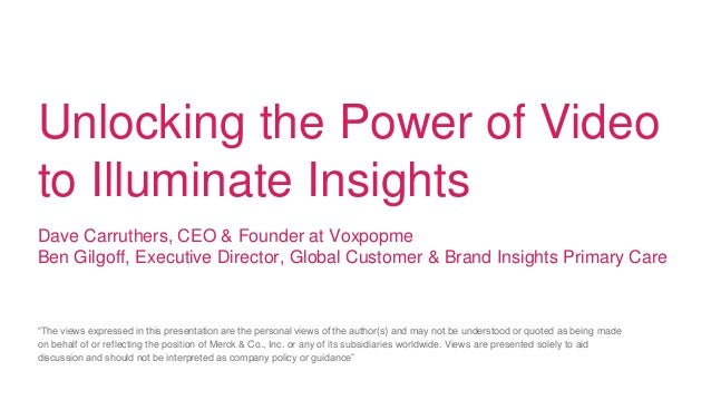Unlocking the Power of Video to Illuminate Insights Dave Carruthers, CEO & Founder at Voxpopme Ben Gilgoff, Executive Dire...